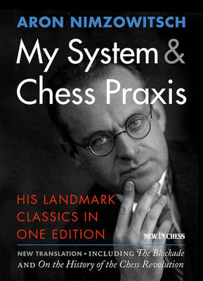 My System & Chess Praxis by Aron Nimzowitsch
