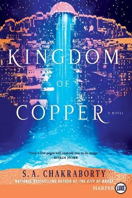 The Kingdom Of Copper [Large Print] by S. A. Chakraborty