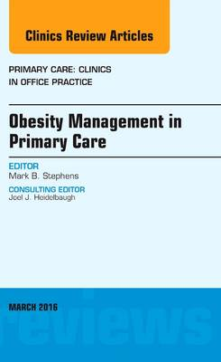 Obesity Management in Primary Care, An Issue of Primary Care: Clinics in Office Practice by Mark B. Stephens