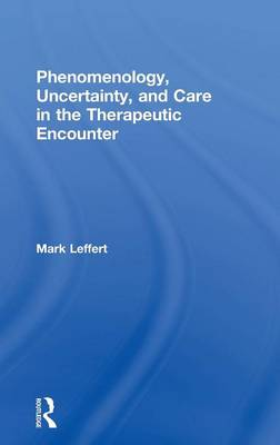 Phenomenology, Uncertainty, and Care in the Therapeutic Encounter book
