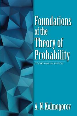Foundations of the Theory of Probability: Second English by A.N. Kolmogorov