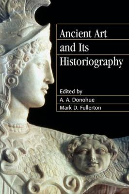 Ancient Art and its Historiography by A. A. Donohue