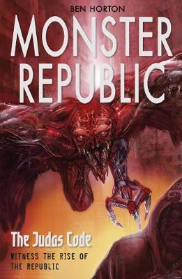 Monster Republic: The Judas Code by Ben Horton