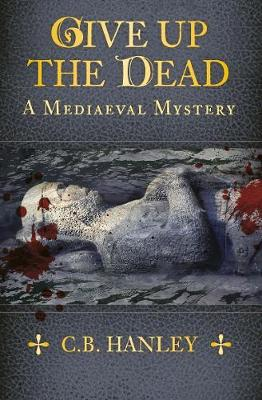 Give Up the Dead by C. B. Hanley