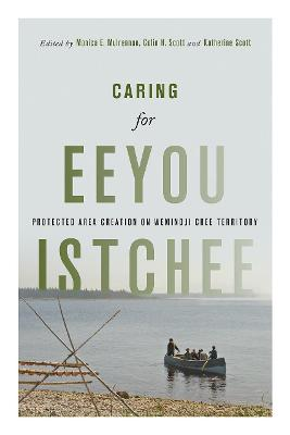 Caring for Eeyou Istchee: Protected Area Creation on Wemindji Cree Territory by Monica E. Mulrennan