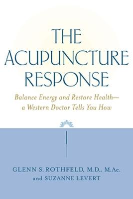 The Acupuncture Response by Glenn S. Rothfield