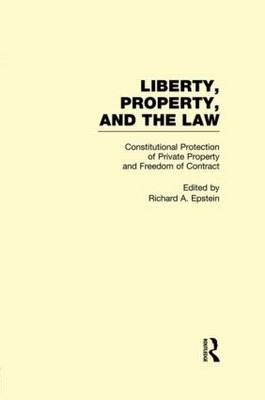 Constitutional Protection of Private Property and Freedom of Contract by Richard A. Epstein