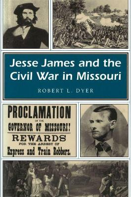 Jesse James and the Civil War in Missouri by Robert L. Dyer