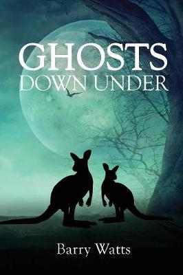 Ghosts Down Under by Barry Watts