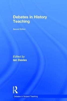 Debates in History Teaching by Ian Davies