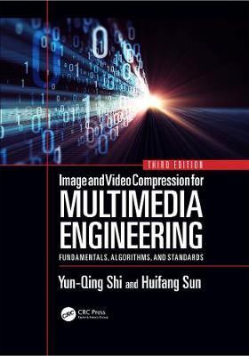 Image and Video Compression for Multimedia Engineering: Fundamentals, Algorithms, and Standards, Third Edition by Yun-Qing Shi