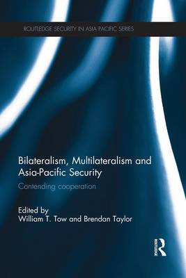 Bilateralism, Multilateralism and Asia-Pacific Security by William T. Tow