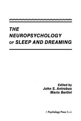 The Neuropsychology of Sleep and Dreaming by John S. Antrobus