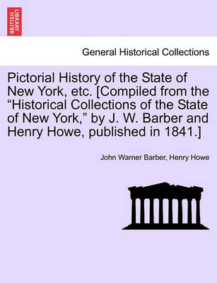"""Pictorial History of the State of New York, Etc. [Compiled from the """"Historical Collections of the State of New York,"""" by J. W. Barber and Henry Howe, Published in 1841.] by John Warner Barber"""