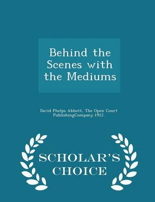 Behind the Scenes with the Mediums - Scholar's Choice Edition by David Phelps Abbott
