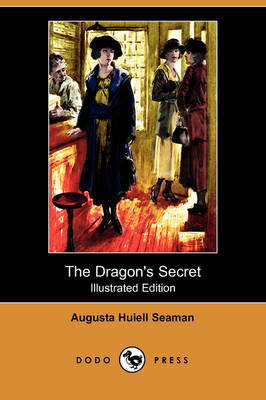 Dragon's Secret (Illustrated Edition) (Dodo Press) by Augusta Huiell Seaman