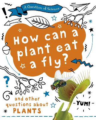 A Question of Science: How can a plant eat a fly? And other questions about plants book