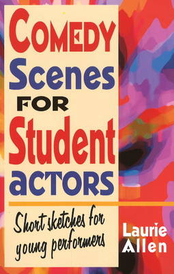 Comedy Scenes for Student Actors by Laurie Allen