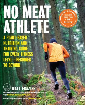 No Meat Athlete, Revised and Expanded: A Plant-Based Nutrition and Training Guide for Every Fitness Level-Beginner to Beyond [Includes More Than 60 Recipes!] by Matt Frazier