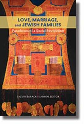 Love, Marriage, and Jewish Families by Sylvia Barack Fishman