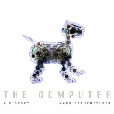 The Computer: A History by Mark Frauenfelder