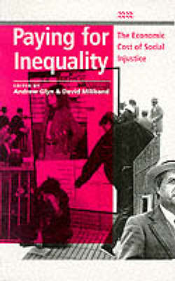 Paying for Inequality: Economic Cost of Social Justice by Andrew Glyn