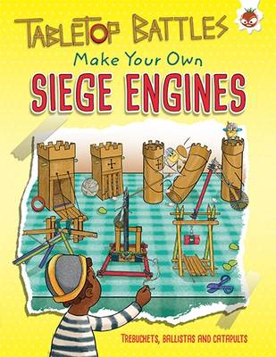 Siege Engines: Make Your Own Trebuchets, Ballistas and Catapults by Rob Ives