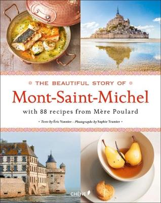 The Beautiful Story of Mont-Saint-Michel: With 88 Recipes From Mere Poulard by Eric Vannier
