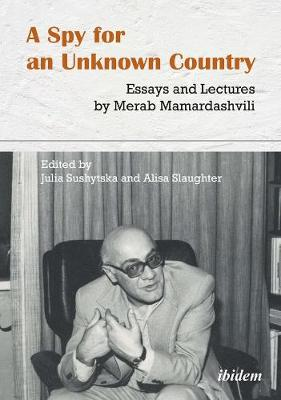 A Spy for an Unknown Country - Essays and Lectures by Merab Mamardashvili by Merab Mamardashvili
