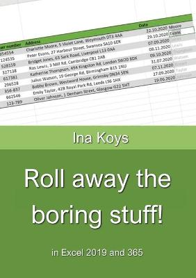 Roll away the boring stuff!: in Excel 2019 and 365 by Ina Koys