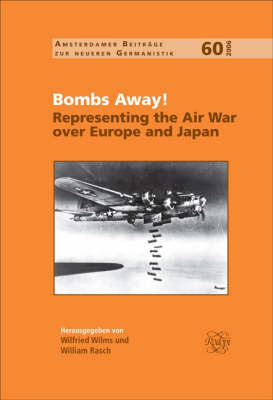 Bombs Away!: Representing the Air War over Europe and Japan by William Rasch