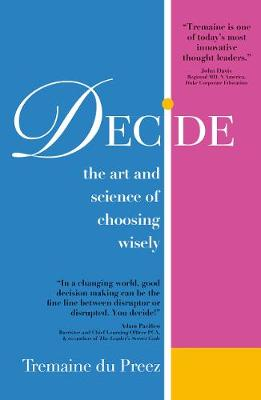 Decide: The art and science of choosing wisely by Tremaine du Preez