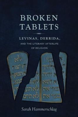 Broken Tablets: Levinas, Derrida, and the Literary Afterlife of Religion book