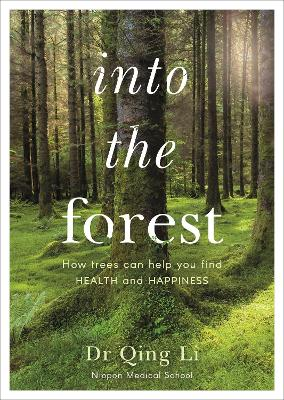 Into the Forest: How Trees Can Help You Find Health and Happiness book