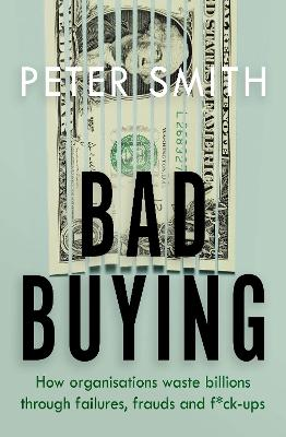 Bad Buying: How organisations waste billions through failures, frauds and f*ck-ups book
