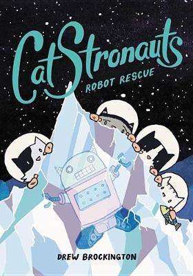 Catstronauts: Robot Rescue by Drew Brockington