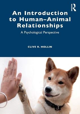 An Introduction to Human-Animal Relationships: A Psychological Perspective by Clive R. Hollin