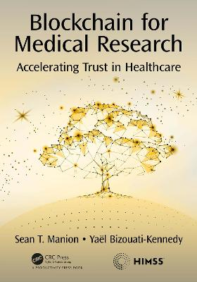 Blockchain for Medical Research: Accelerating Trust in Healthcare by Sean T. Manion