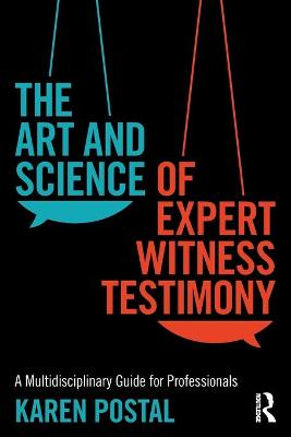 The Art and Science of Expert Witness Testimony: A Multidisciplinary Guide for Professionals by Karen Postal