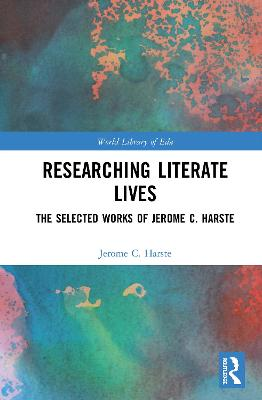Researching Literate Lives: The Selected Works of Jerome C. Harste book