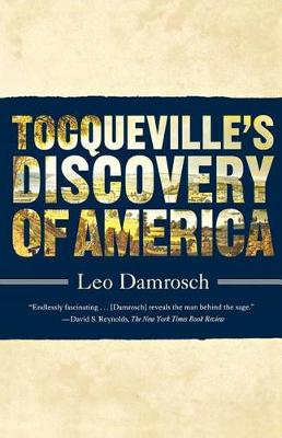 Tocqueville's Discovery of America by Professor Leo Damrosch