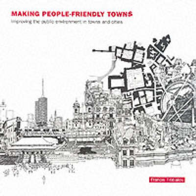 Making People-Friendly Towns by Francis Tibbalds