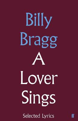 A Lover Sings: Selected Lyrics by Billy Bragg