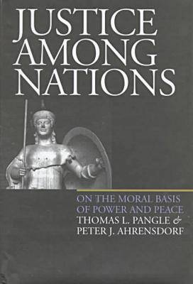 Justice Among Nations by Thomas L. Pangle