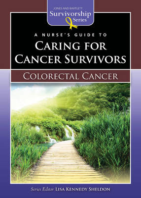 A Nurse's Guide to Caring for Cancer Survivors: Colorectal Cancer by Lisa Kennedy Sheldon