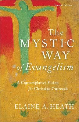 The Mystic Way of Evangelism by Elaine A Heath