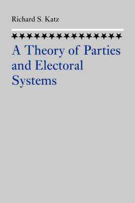 A Theory of Parties and Electoral Systems by Richard S. Katz