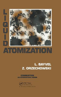 Liquid Atomization by L.P. Bayvel