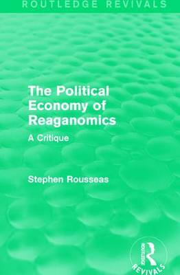 The Political Economy of Reaganomics by Stephen Rousseas