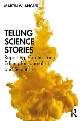Telling Science Stories: Reporting, Crafting and Editing for Journalists and Scientists book